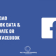 How to download Facebook data and temporarily deactivate or permanently delete facebook