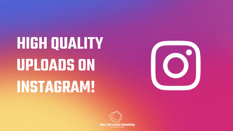 upload high-quality pictures or videos on Instagram